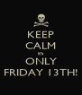 KEEP CALM it's ONLY FRIDAY 13TH! - Personalised Poster A4 size