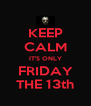 KEEP CALM IT'S ONLY FRIDAY THE 13th - Personalised Poster A4 size