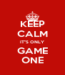 "KEEP CALM IT""S ONLY GAME ONE - Personalised Poster A4 size"