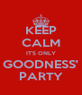 KEEP CALM IT'S ONLY GOODNESS' PARTY - Personalised Poster A4 size