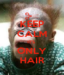KEEP CALM IT'S  ONLY HAIR - Personalised Poster A4 size