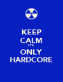 KEEP CALM IT'S ONLY HARDCORE - Personalised Poster A4 size