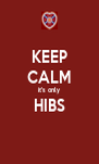 KEEP CALM it's only HIBS  - Personalised Poster A4 size