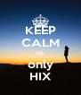 KEEP CALM it's only HIX - Personalised Poster A4 size