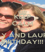 KEEP CALM IT'S ONLY HOLLY AND LAUREN'S BIRTHDAY!!! - Personalised Poster A4 size