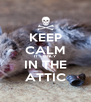 KEEP CALM IT'S ONLY IN THE ATTIC - Personalised Poster A4 size