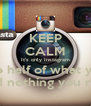 KEEP CALM It's only Instagram Believe half of what you see And nothing you read - Personalised Poster A4 size