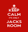 KEEP CALM IT'S ONLY JACKS ROOM - Personalised Poster A4 size