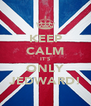 KEEP CALM IT'S ONLY JEDWARD! - Personalised Poster A4 size