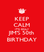 KEEP CALM IT'S ONLY JIM'S 50th BIRTHDAY - Personalised Poster A4 size