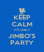 KEEP CALM IT'S ONLY JIMBO'S PARTY - Personalised Poster A4 size