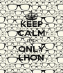 KEEP CALM IT'S  ONLY LHON - Personalised Poster A4 size