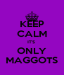 KEEP CALM IT'S  ONLY MAGGOTS - Personalised Poster A4 size