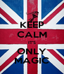 KEEP CALM IT'S ONLY MAGIC - Personalised Poster A4 size