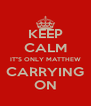 """KEEP CALM IT""""S ONLY MATTHEW CARRYING ON - Personalised Poster A4 size"""