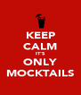 KEEP CALM IT'S ONLY MOCKTAILS - Personalised Poster A4 size