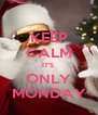 KEEP CALM IT'S  ONLY MONDAY - Personalised Poster A4 size