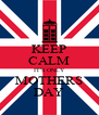 KEEP CALM IT'S ONLY MOTHERS DAY - Personalised Poster A4 size