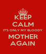 KEEP CALM IT'S ONLY MY BLOODY MOTHER AGAIN - Personalised Poster A4 size