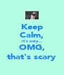 Keep Calm, it's only... OMG, that's scary - Personalised Poster A4 size