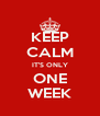 KEEP CALM IT'S ONLY ONE WEEK - Personalised Poster A4 size