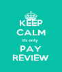 KEEP CALM it's only  PAY REVIEW - Personalised Poster A4 size