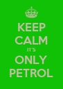 KEEP CALM IT'S ONLY PETROL - Personalised Poster A4 size