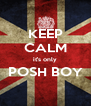 KEEP CALM it's only POSH BOY  - Personalised Poster A4 size