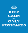 KEEP CALM it's ONLY POSTCARDS - Personalised Poster A4 size