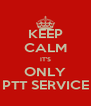 KEEP CALM IT'S ONLY PTT SERVICE - Personalised Poster A4 size