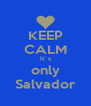 KEEP CALM it´s only Salvador - Personalised Poster A4 size