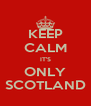 KEEP CALM IT'S ONLY SCOTLAND - Personalised Poster A4 size
