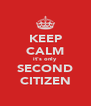 KEEP CALM it's only SECOND CITIZEN - Personalised Poster A4 size