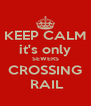 KEEP CALM it's only SEWERS CROSSING  RAIL - Personalised Poster A4 size