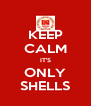 KEEP CALM IT'S ONLY SHELLS - Personalised Poster A4 size