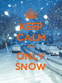 KEEP CALM IT'S ONLY SNOW - Personalised Poster A4 size
