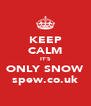 KEEP CALM IT'S ONLY SNOW spew.co.uk - Personalised Poster A4 size
