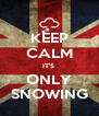 KEEP CALM IT'S  ONLY SNOWING - Personalised Poster A4 size