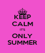 KEEP CALM IT'S ONLY SUMMER - Personalised Poster A4 size