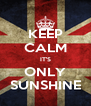 KEEP CALM IT'S ONLY SUNSHINE - Personalised Poster A4 size