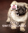 Keep CALM it's Only  SWITZERLAND - Personalised Poster A4 size