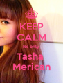 KEEP CALM It's only Tasha  Merican - Personalised Poster A4 size