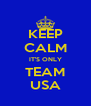 KEEP CALM IT'S ONLY TEAM USA - Personalised Poster A4 size
