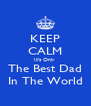 KEEP CALM It's Only  The Best Dad In The World - Personalised Poster A4 size