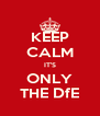 KEEP CALM IT'S ONLY THE DfE - Personalised Poster A4 size