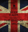 KEEP CALM, IT'S ONLY THE END OF THE WORLD - Personalised Poster A4 size