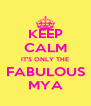 KEEP CALM IT'S ONLY THE FABULOUS MYA - Personalised Poster A4 size