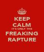 KEEP CALM IT'S ONLY THE FREAKING RAPTURE - Personalised Poster A4 size