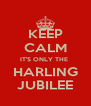 KEEP CALM IT'S ONLY THE  HARLING JUBILEE - Personalised Poster A4 size