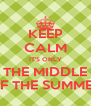 KEEP CALM IT'S ONLY THE MIDDLE OF THE SUMMER - Personalised Poster A4 size